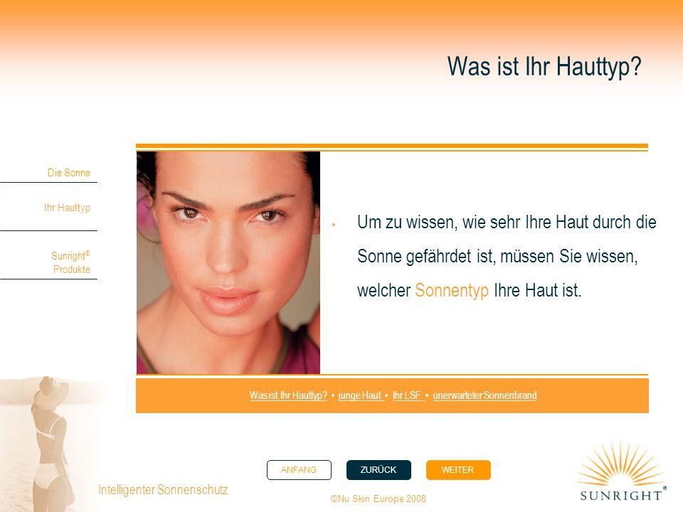 ANFANGZURÜCK WEITER Die Sonne Ihr Hauttyp Sunright ® Produkte ©Nu Skin Europe 2008 Intelligenter Sonnenschutz. Was ist Ihr Hauttyp? Um zu wissen, wie