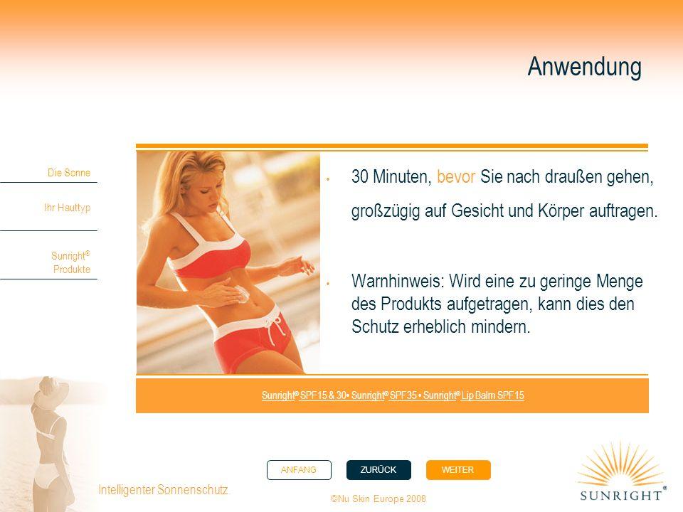 ANFANGZURÜCK WEITER Die Sonne Ihr Hauttyp Sunright ® Produkte ©Nu Skin Europe 2008 Intelligenter Sonnenschutz. Anwendung 30 Minuten, bevor Sie nach dr