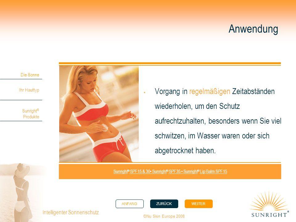 ANFANGZURÜCK WEITER Die Sonne Ihr Hauttyp Sunright ® Produkte ©Nu Skin Europe 2008 Intelligenter Sonnenschutz. Anwendung Vorgang in regelmäßigen Zeita