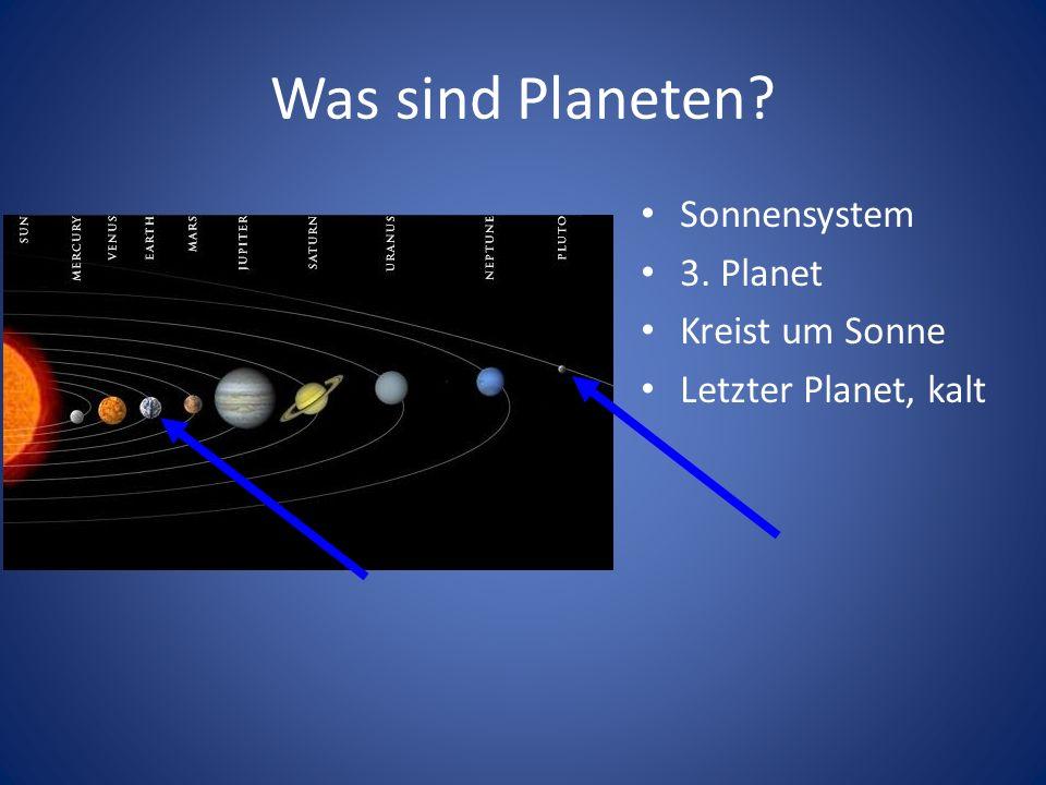 Was sind Planeten? Sonnensystem 3. Planet Kreist um Sonne Letzter Planet, kalt