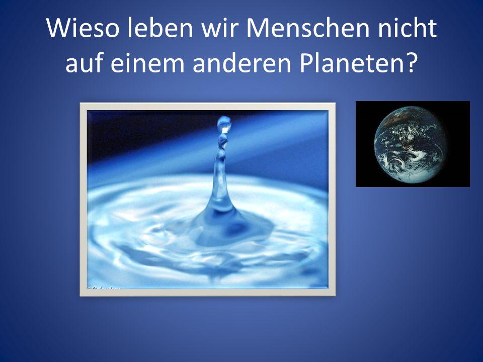 Wieso leben wir Menschen nicht auf einem anderen Planeten?