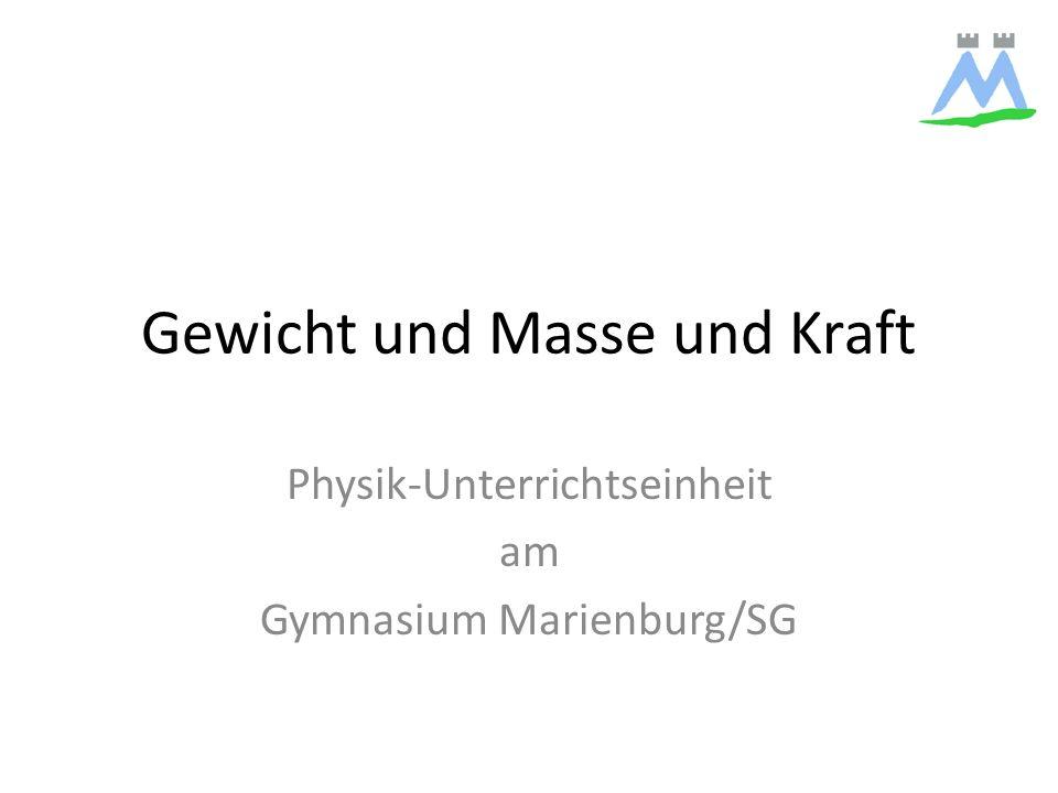 Gewicht und Masse und Kraft Physik-Unterrichtseinheit am Gymnasium Marienburg/SG