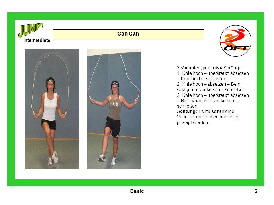 Basic2 Can 3 Varianten, pro Fuß 4 Sprünge: 1. Knie hoch – überkreuzt absetzen – Knie hoch – schließen 2. Knie hoch – absetzen – Bein waagrecht vor kic