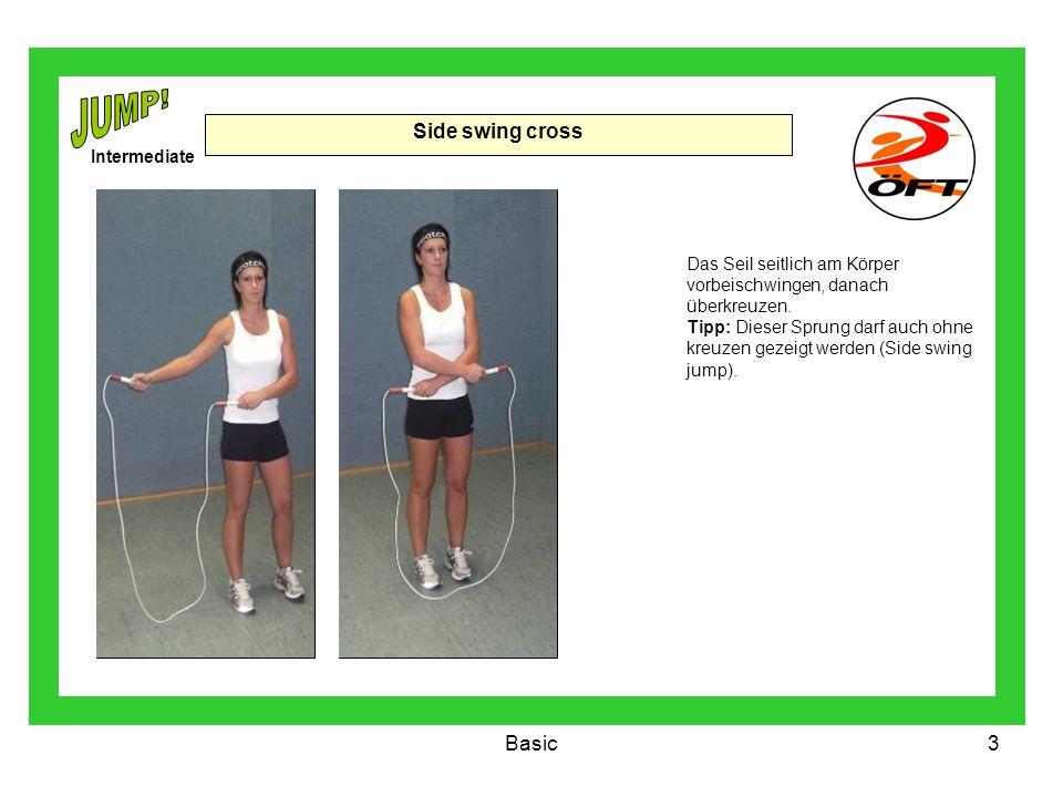 Basic3 Side swing cross Das Seil seitlich am Körper vorbeischwingen, danach überkreuzen. Tipp: Dieser Sprung darf auch ohne kreuzen gezeigt werden (Si