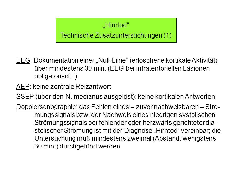 Hirntod Technische Zusatzuntersuchungen (1) EEG: Dokumentation einer Null-Linie (erloschene kortikale Aktivität) über mindestens 30 min. (EEG bei infr