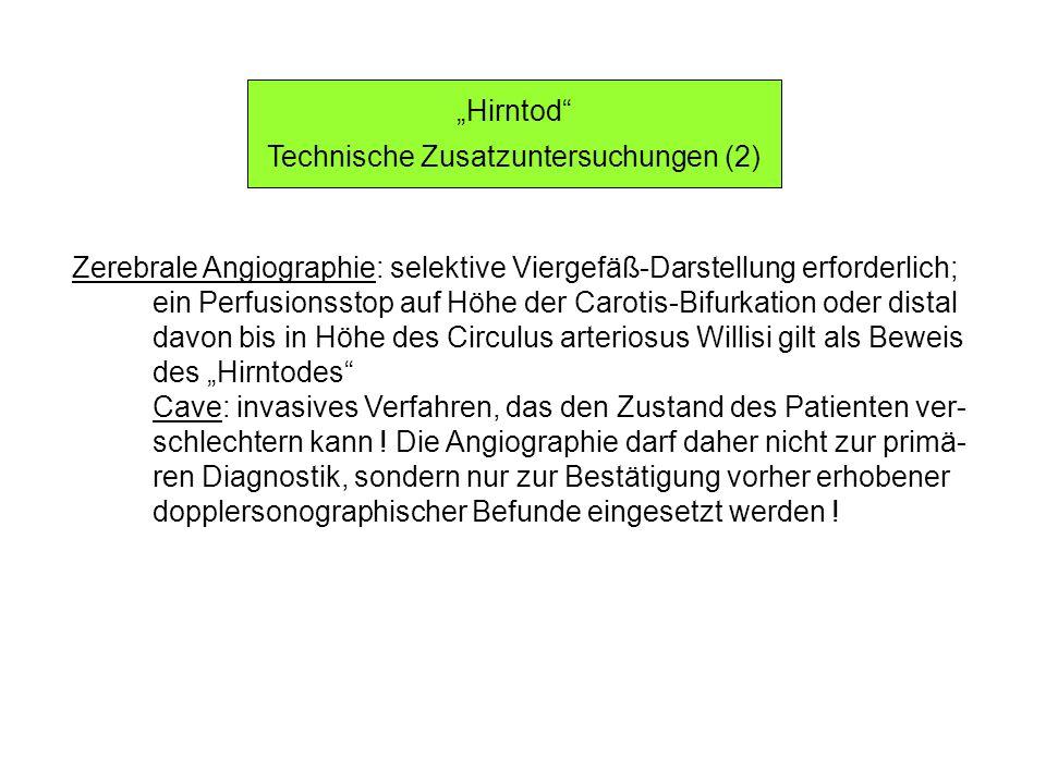 Hirntod Technische Zusatzuntersuchungen (2) Zerebrale Angiographie: selektive Viergefäß-Darstellung erforderlich; ein Perfusionsstop auf Höhe der Caro
