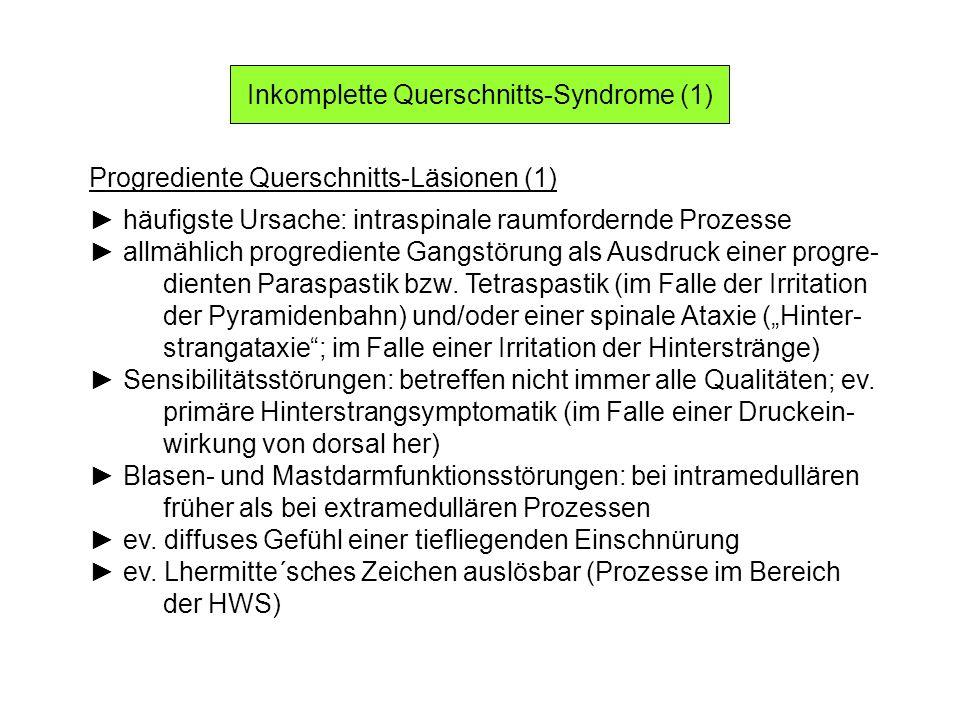 Inkomplette Querschnitts-Syndrome (1) Progrediente Querschnitts-Läsionen (1) häufigste Ursache: intraspinale raumfordernde Prozesse allmählich progred