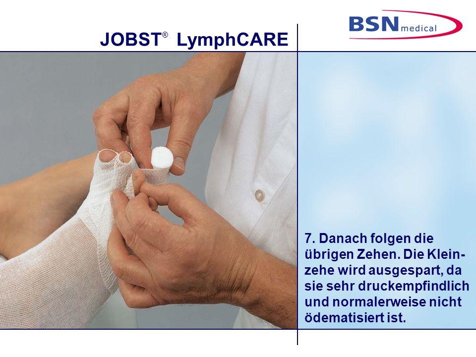 JOBST ® LymphCARE 7. Danach folgen die übrigen Zehen. Die Klein- zehe wird ausgespart, da sie sehr druckempfindlich und normalerweise nicht ödematisie