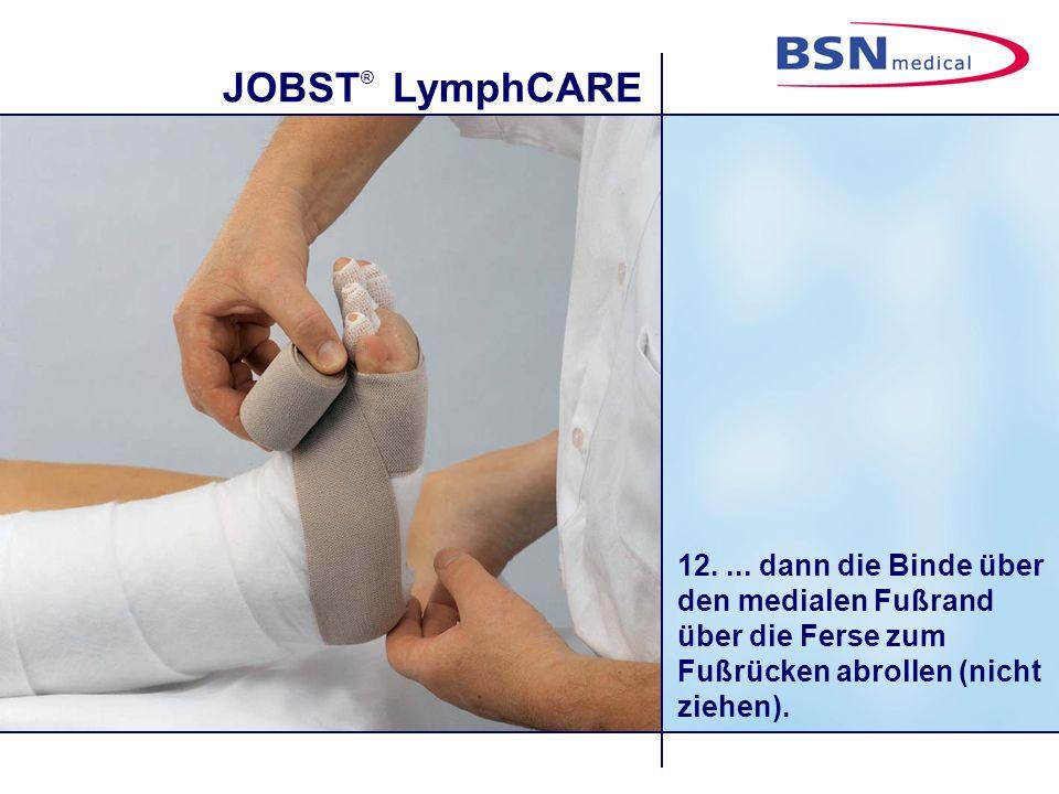 JOBST ® LymphCARE 12.... dann die Binde über den medialen Fußrand über die Ferse zum Fußrücken abrollen (nicht ziehen).