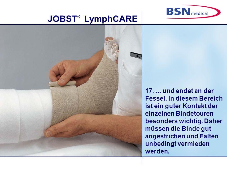 JOBST ® LymphCARE 17.... und endet an der Fessel. In diesem Bereich ist ein guter Kontakt der einzelnen Bindetouren besonders wichtig. Daher müssen di