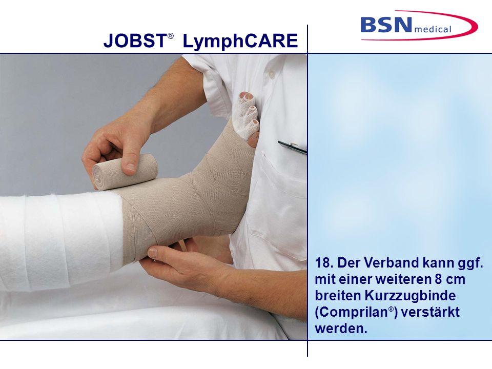 JOBST ® LymphCARE 18. Der Verband kann ggf. mit einer weiteren 8 cm breiten Kurzzugbinde (Comprilan ® ) verstärkt werden.