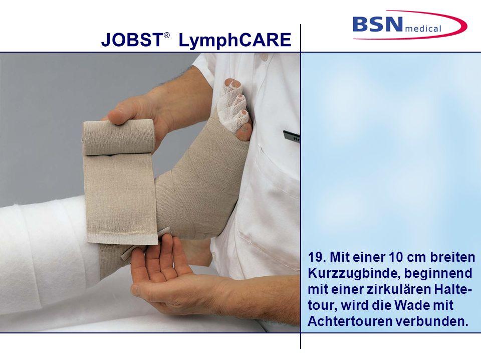 JOBST ® LymphCARE 19. Mit einer 10 cm breiten Kurzzugbinde, beginnend mit einer zirkulären Halte- tour, wird die Wade mit Achtertouren verbunden.
