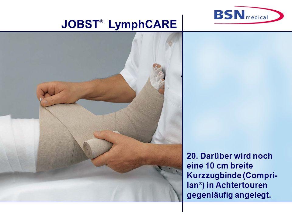 JOBST ® LymphCARE 20. Darüber wird noch eine 10 cm breite Kurzzugbinde (Compri- lan ® ) in Achtertouren gegenläufig angelegt.