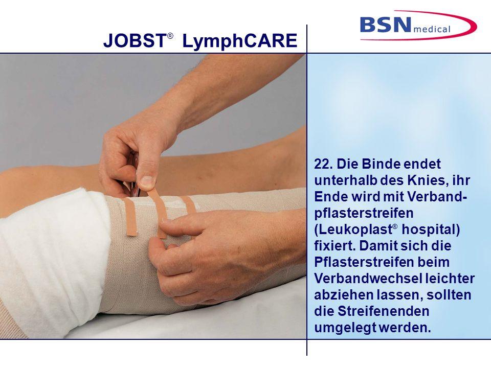 JOBST ® LymphCARE 22. Die Binde endet unterhalb des Knies, ihr Ende wird mit Verband- pflasterstreifen (Leukoplast ® hospital) fixiert. Damit sich die