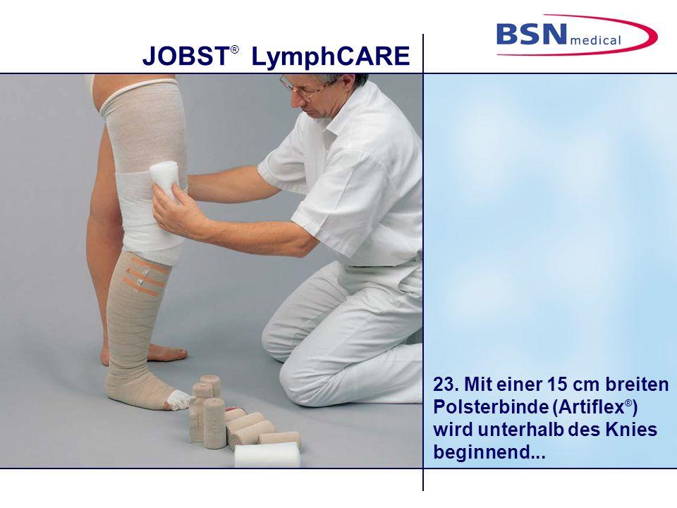 JOBST ® LymphCARE 23. Mit einer 15 cm breiten Polsterbinde (Artiflex ® ) wird unterhalb des Knies beginnend...