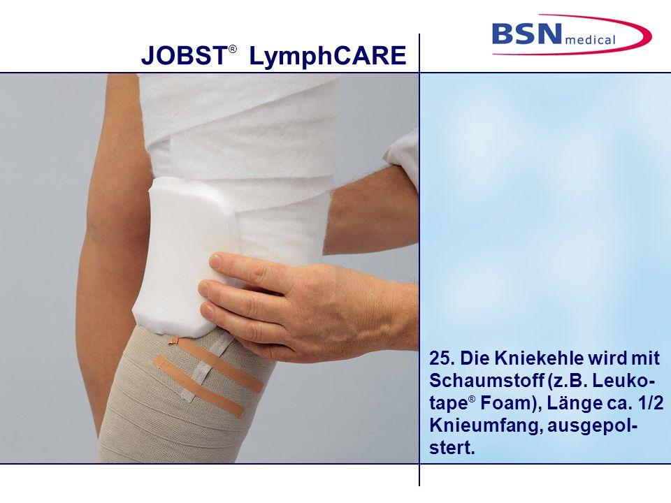 JOBST ® LymphCARE 25. Die Kniekehle wird mit Schaumstoff (z.B. Leuko- tape ® Foam), Länge ca. 1/2 Knieumfang, ausgepol- stert.