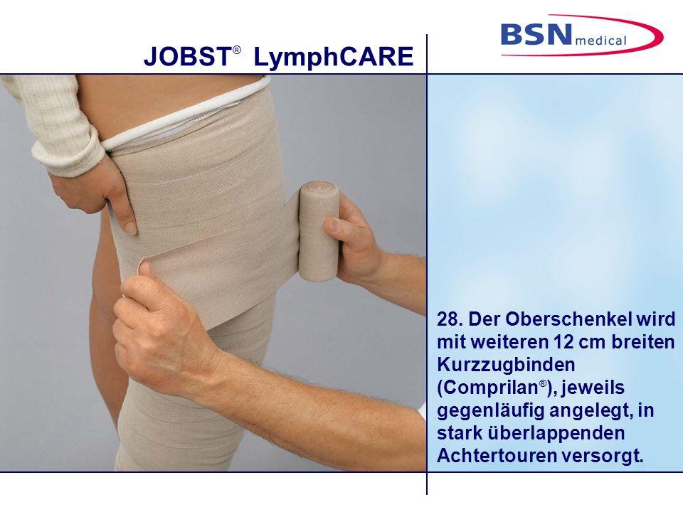 JOBST ® LymphCARE 28. Der Oberschenkel wird mit weiteren 12 cm breiten Kurzzugbinden (Comprilan ® ), jeweils gegenläufig angelegt, in stark überlappen