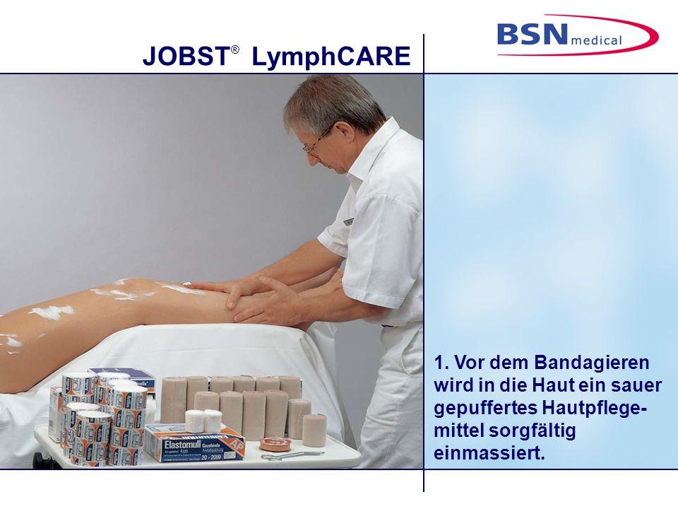 JOBST ® LymphCARE 1. Vor dem Bandagieren wird in die Haut ein sauer gepuffertes Hautpflege- mittel sorgfältig einmassiert.