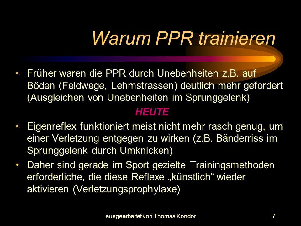 ausgearbeitet von Thomas Kondor7 Warum PPR trainieren Früher waren die PPR durch Unebenheiten z.B. auf Böden (Feldwege, Lehmstrassen) deutlich mehr ge