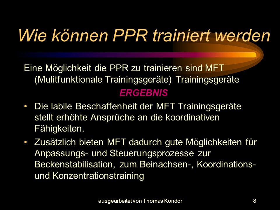 ausgearbeitet von Thomas Kondor8 Wie können PPR trainiert werden Eine Möglichkeit die PPR zu trainieren sind MFT (Mulitfunktionale Trainingsgeräte) Tr
