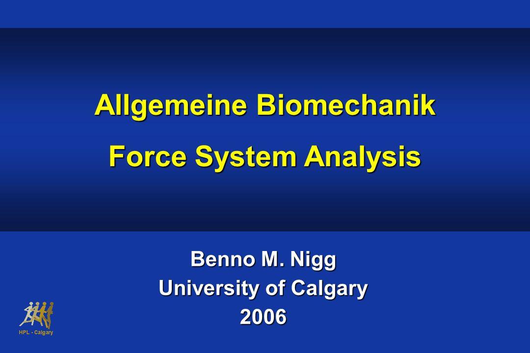 Benno M. Nigg University of Calgary 2006 Allgemeine Biomechanik Force System Analysis