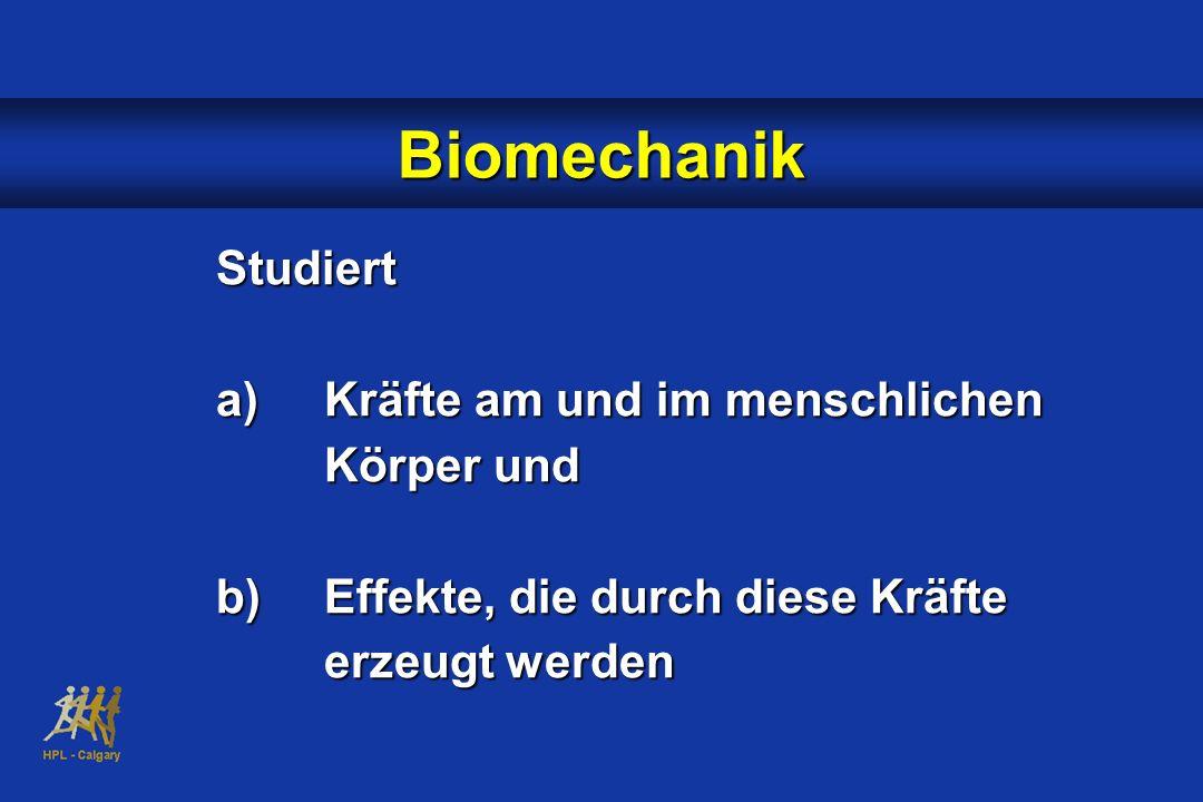 Studiert a)Kräfte am und im menschlichen Körper und b)Effekte, die durch diese Kräfte erzeugt werden Biomechanik