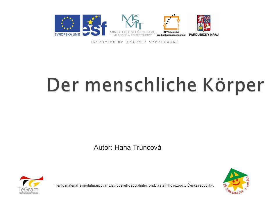 Tento materiál je spolufinancován z Evropského sociálního fondu a státního rozpočtu České republiky. Autor: Hana Truncová