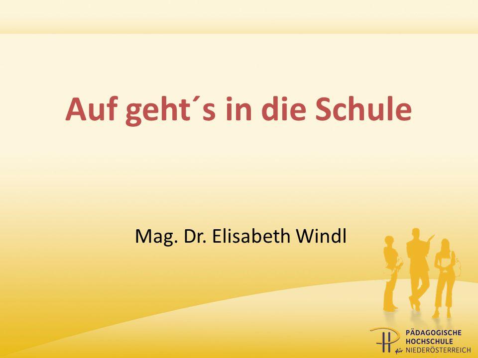 Auf geht´s in die Schule Mag. Dr. Elisabeth Windl