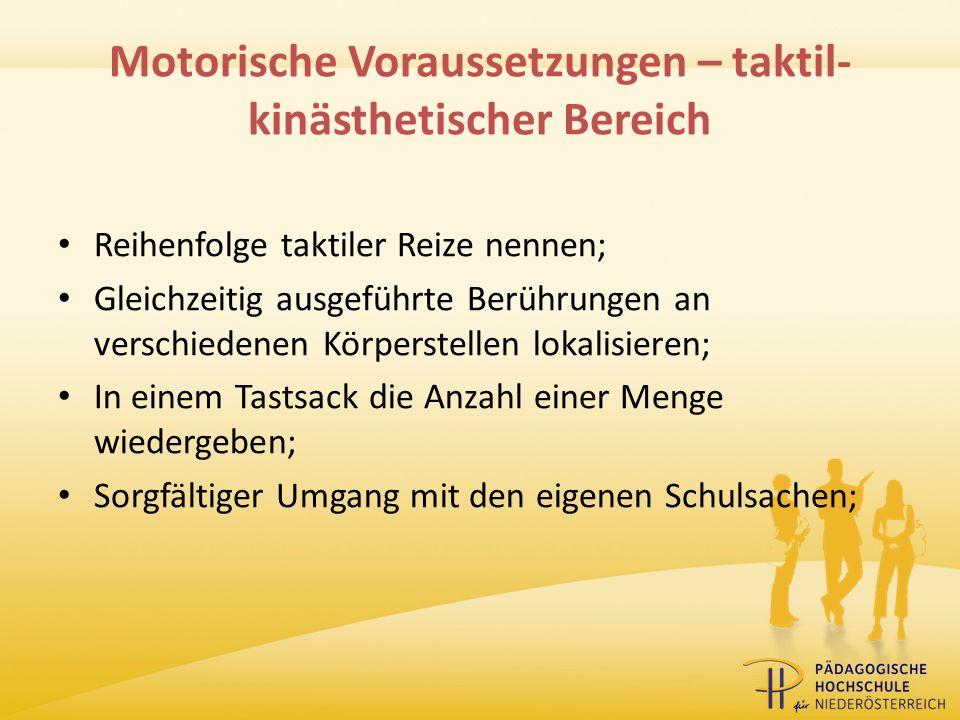 Motorische Voraussetzungen – taktil- kinästhetischer Bereich Reihenfolge taktiler Reize nennen; Gleichzeitig ausgeführte Berührungen an verschiedenen