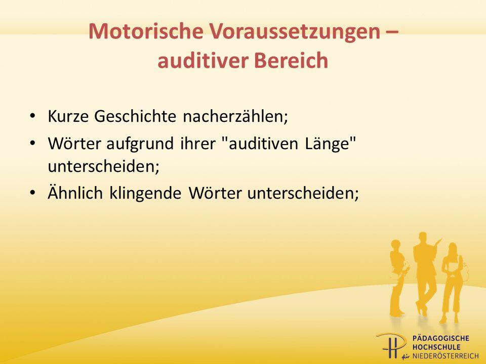 Motorische Voraussetzungen – auditiver Bereich Kurze Geschichte nacherzählen; Wörter aufgrund ihrer