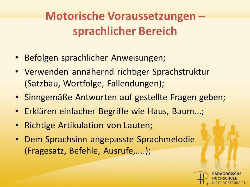 Motorische Voraussetzungen – sprachlicher Bereich Befolgen sprachlicher Anweisungen; Verwenden annähernd richtiger Sprachstruktur (Satzbau, Wortfolge,