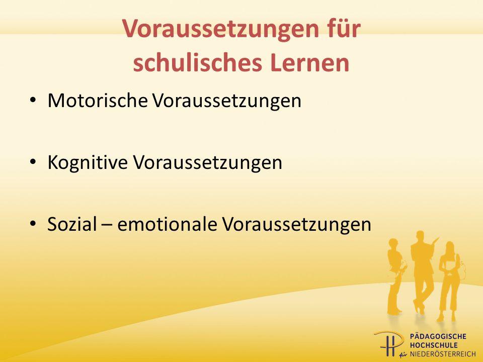 Voraussetzungen für schulisches Lernen Motorische Voraussetzungen Kognitive Voraussetzungen Sozial – emotionale Voraussetzungen