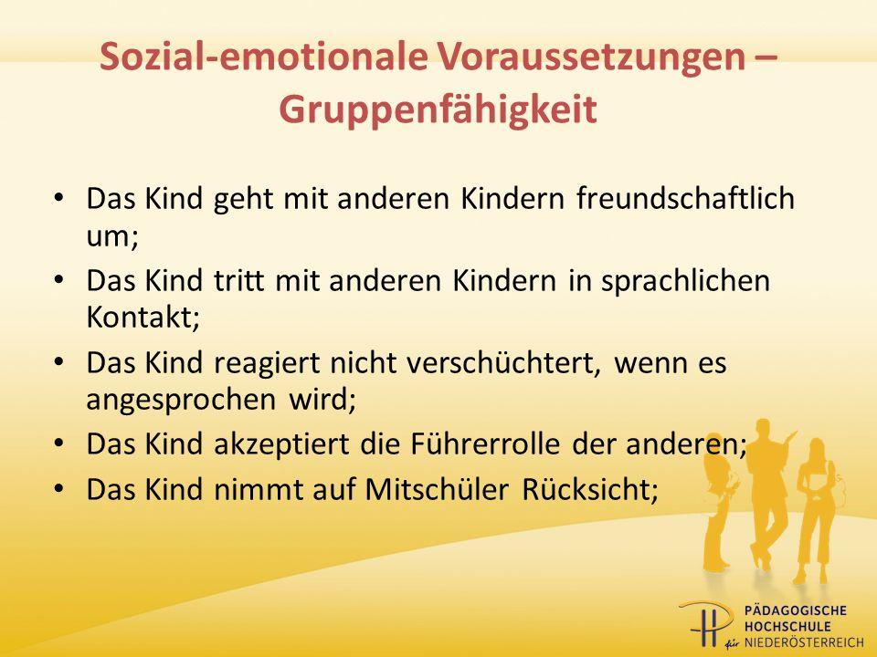 Sozial-emotionale Voraussetzungen – Gruppenfähigkeit Das Kind geht mit anderen Kindern freundschaftlich um; Das Kind tritt mit anderen Kindern in spra