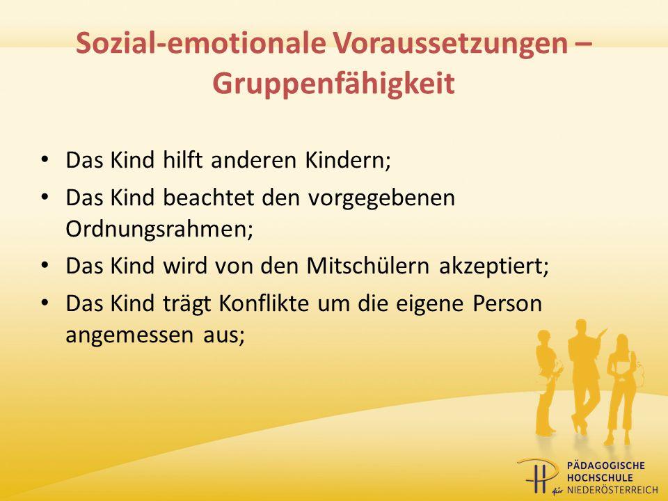 Sozial-emotionale Voraussetzungen – Gruppenfähigkeit Das Kind hilft anderen Kindern; Das Kind beachtet den vorgegebenen Ordnungsrahmen; Das Kind wird
