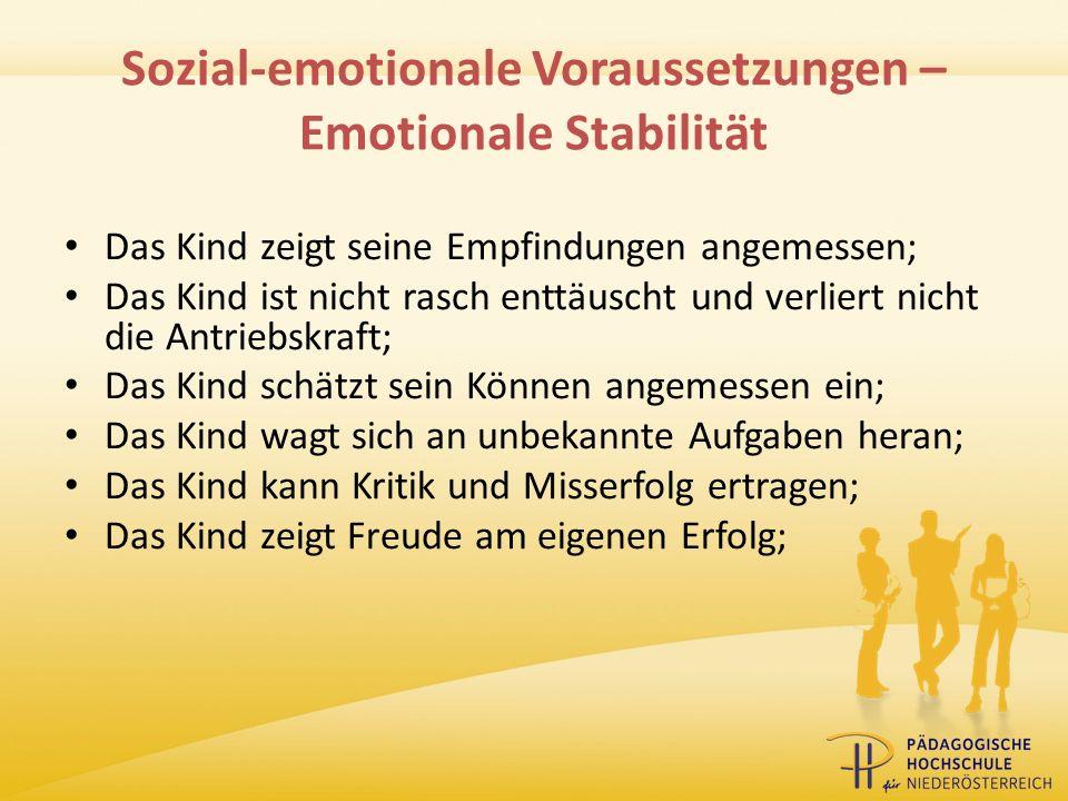 Sozial-emotionale Voraussetzungen – Emotionale Stabilität Das Kind zeigt seine Empfindungen angemessen; Das Kind ist nicht rasch enttäuscht und verlie