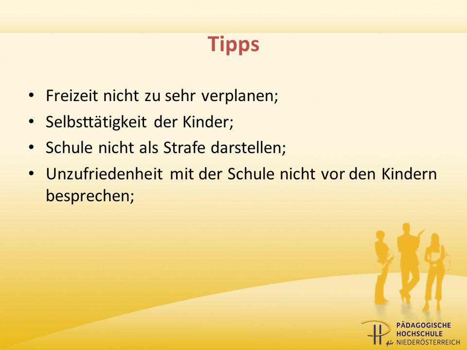 Tipps Freizeit nicht zu sehr verplanen; Selbsttätigkeit der Kinder; Schule nicht als Strafe darstellen; Unzufriedenheit mit der Schule nicht vor den K