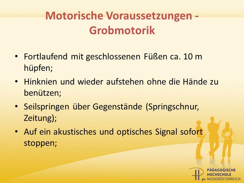 Motorische Voraussetzungen - Grobmotorik Fortlaufend mit geschlossenen Füßen ca. 10 m hüpfen; Hinknien und wieder aufstehen ohne die Hände zu benützen