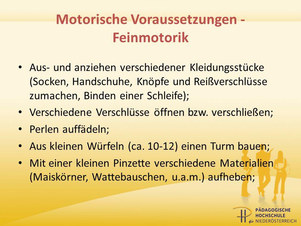 Motorische Voraussetzungen - Feinmotorik Aus- und anziehen verschiedener Kleidungsstücke (Socken, Handschuhe, Knöpfe und Reißverschlüsse zumachen, Bin