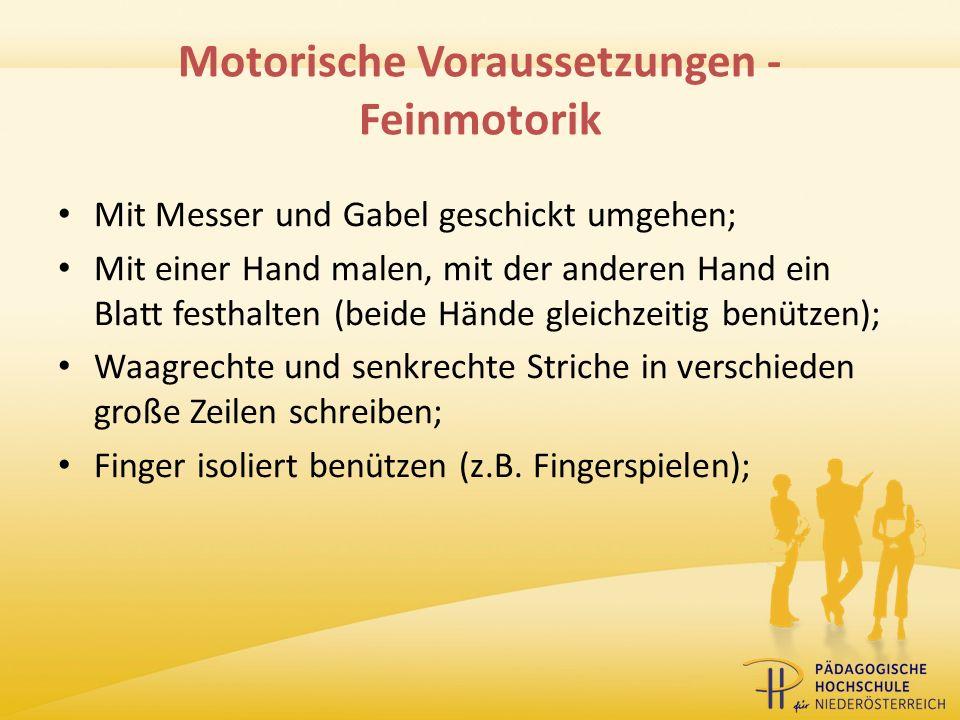 Motorische Voraussetzungen - Feinmotorik Mit Messer und Gabel geschickt umgehen; Mit einer Hand malen, mit der anderen Hand ein Blatt festhalten (beid
