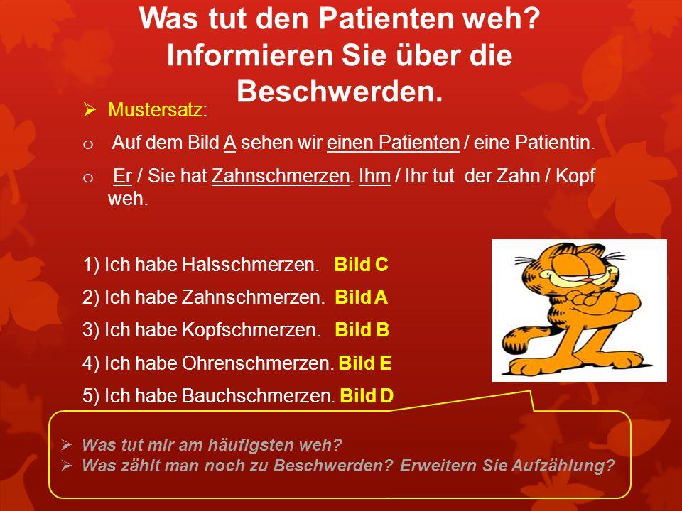 Was tut den Patienten weh? Informieren Sie über die Beschwerden. Mustersatz: o Auf dem Bild A sehen wir einen Patienten / eine Patientin. o Er / Sie h