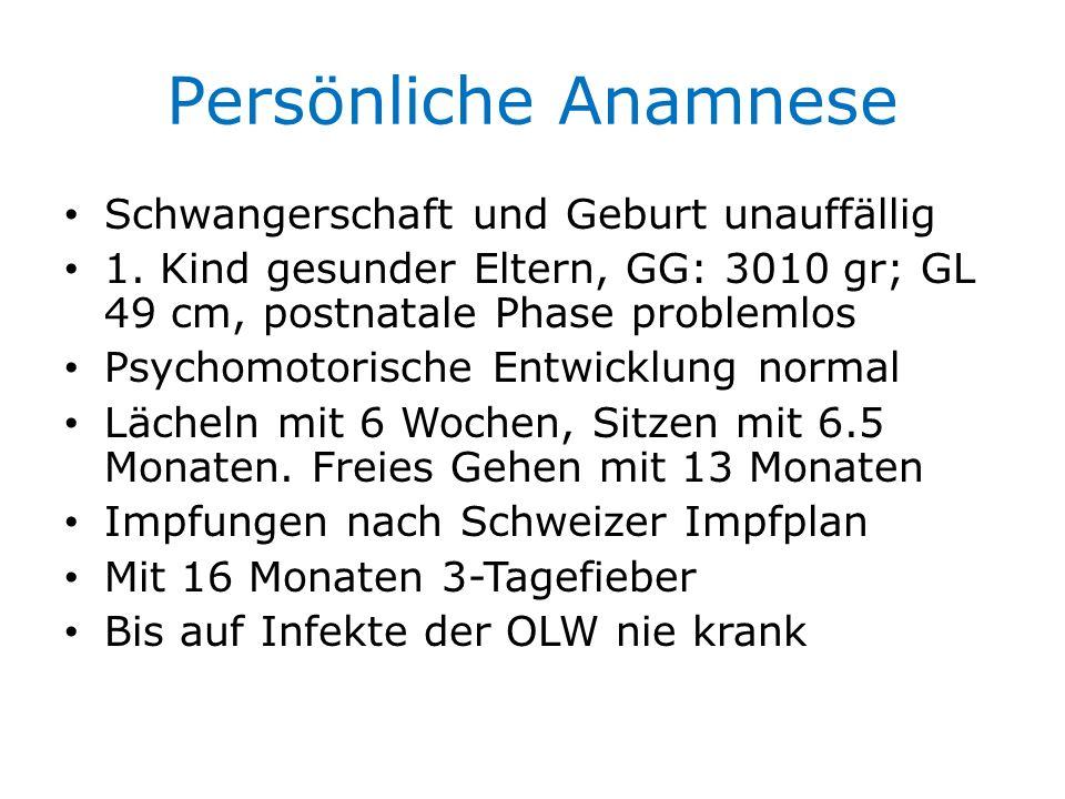 Persönliche Anamnese Schwangerschaft und Geburt unauffällig 1. Kind gesunder Eltern, GG: 3010 gr; GL 49 cm, postnatale Phase problemlos Psychomotorisc