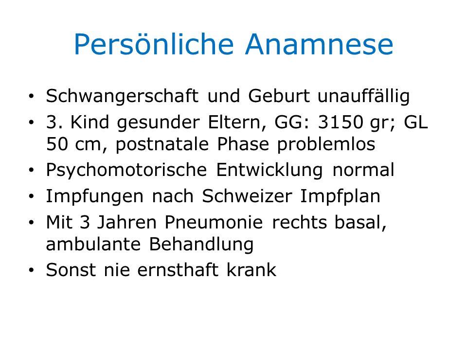 Persönliche Anamnese Schwangerschaft und Geburt unauffällig 3. Kind gesunder Eltern, GG: 3150 gr; GL 50 cm, postnatale Phase problemlos Psychomotorisc