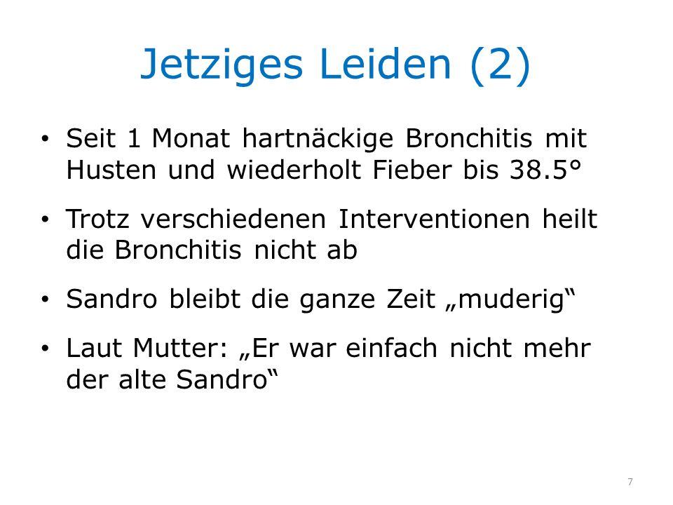 Jetziges Leiden (2) Seit 1 Monat hartnäckige Bronchitis mit Husten und wiederholt Fieber bis 38.5° Trotz verschiedenen Interventionen heilt die Bronch