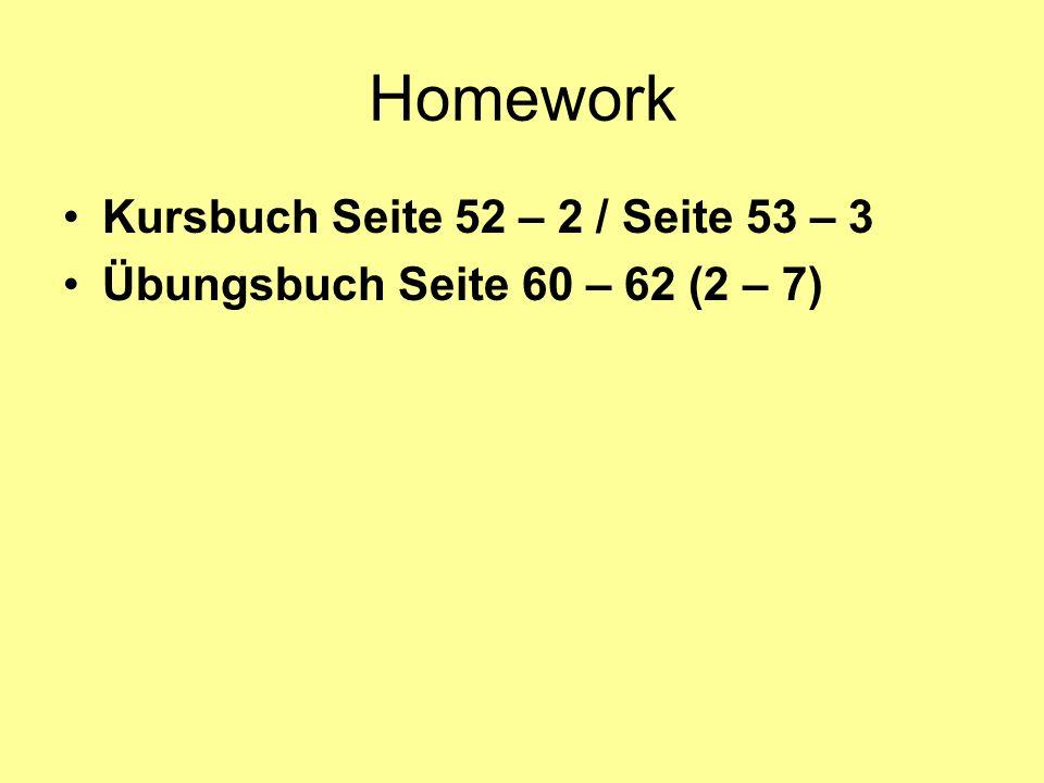 Homework Kursbuch Seite 52 – 2 / Seite 53 – 3 Übungsbuch Seite 60 – 62 (2 – 7)