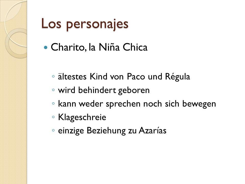 Los personajes Charito, la Niña Chica ältestes Kind von Paco und Régula wird behindert geboren kann weder sprechen noch sich bewegen Klageschreie einz