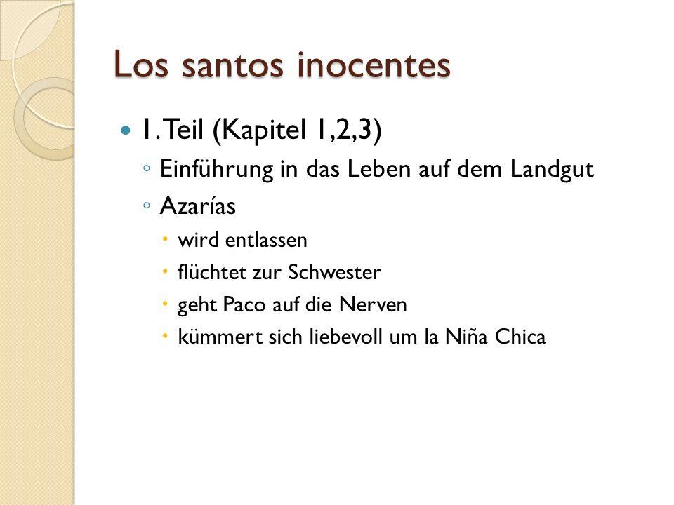 Los santos inocentes 1. Teil (Kapitel 1,2,3) Einführung in das Leben auf dem Landgut Azarías wird entlassen flüchtet zur Schwester geht Paco auf die N