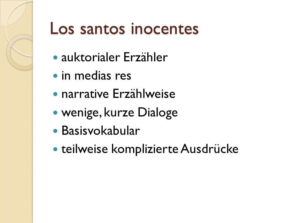 Los santos inocentes auktorialer Erzähler in medias res narrative Erzählweise wenige, kurze Dialoge Basisvokabular teilweise komplizierte Ausdrücke
