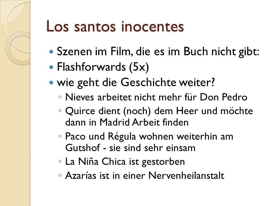 Los santos inocentes Szenen im Film, die es im Buch nicht gibt: Flashforwards (5x) wie geht die Geschichte weiter? Nieves arbeitet nicht mehr für Don