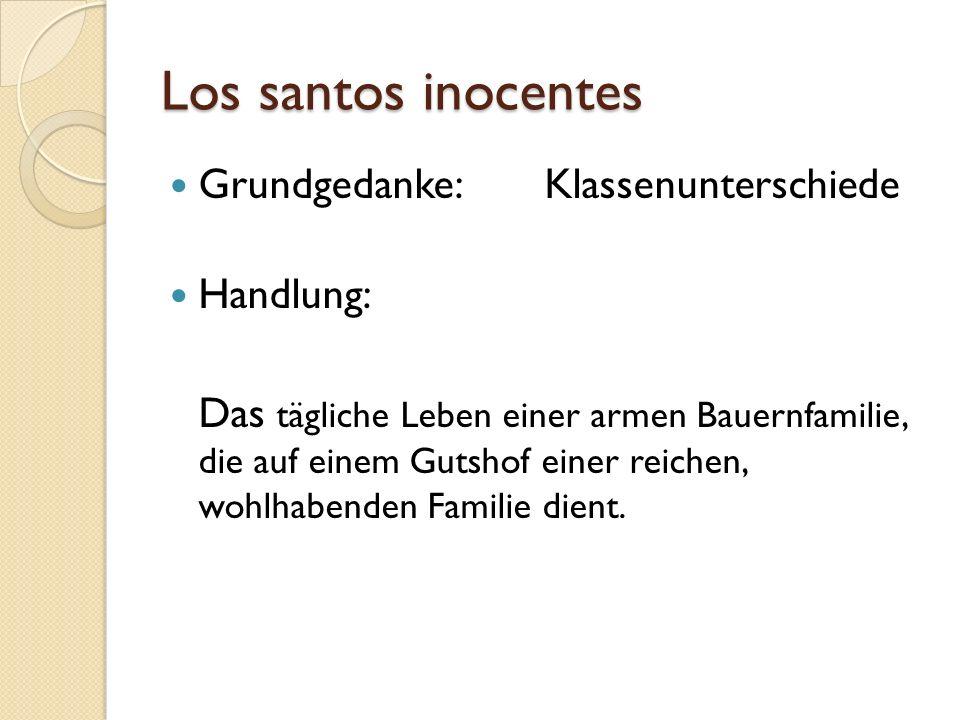 Los santos inocentes Grundgedanke: Klassenunterschiede Handlung: Das tägliche Leben einer armen Bauernfamilie, die auf einem Gutshof einer reichen, wo