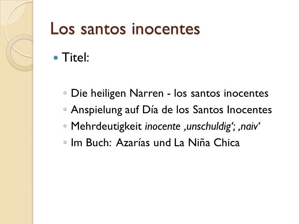 Los santos inocentes Titel: Die heiligen Narren - los santos inocentes Anspielung auf Día de los Santos Inocentes Mehrdeutigkeit inocente unschuldig;